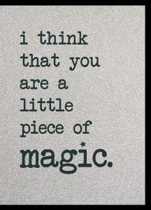I think you are a little piece of magic.